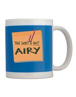 This Shirt Is Not Airy Mug