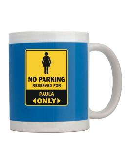 No Parking Reserved For Paula Only Mug