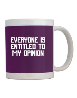 Entitled to my opinion Mug