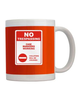No Trespassing Case Managers Working Mug