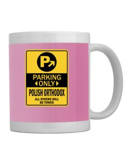 Parking Only Polish Orthodox - Sign Mug