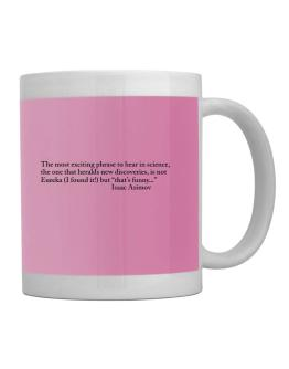 The most exciting phrase to hear in science, the one that heralds new discoverie Mug