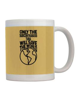 Only The Subcontrabass Tuba Will Save The World Mug