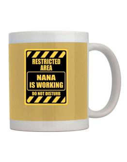 """Taza de """" RESTRICTED AREA : Nana IS WORKING """""""
