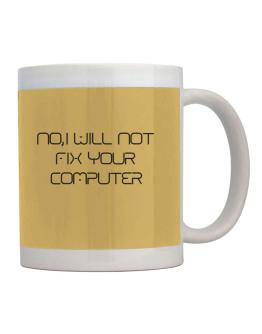 I will not fix your computer Mug