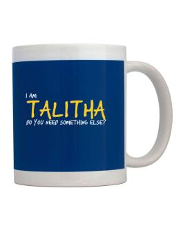 I Am Talitha Do You Need Something Else? Mug