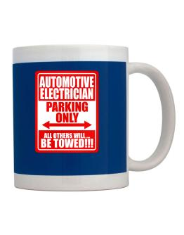 Automotive Electrician Parking Only - All Others Will Be Towed Mug