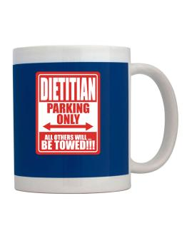 Dietitian Parking Only - All Others Will Be Towed Mug