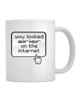 You Looked Airier On The Internet Mug