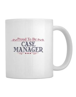 Proud To Be A Case Manager Mug