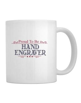 Proud To Be A Hand Engraver Mug