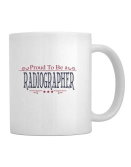Proud To Be A Radiographer Mug