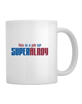 This Is A Job For Superalroy Mug