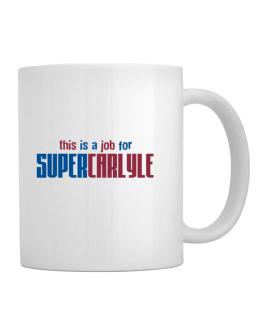 This Is A Job For Supercarlyle Mug
