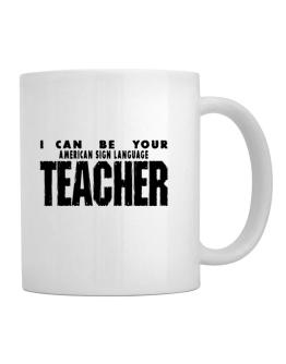 I Can Be You American Sign Language Teacher Mug