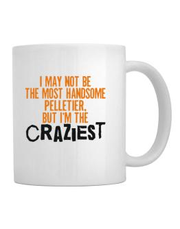 I May Not Be The Most Handsome Pelletier, But I Am The Craziest Mug
