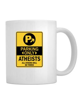 Parking Only Atheists - Sign Mug