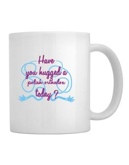 Have You Hugged A Polish Orthodox Today? Mug