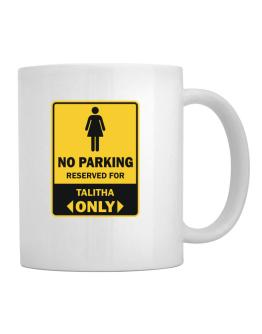 No Parking Reserved For Talitha Only Mug
