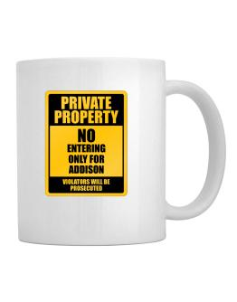 """ Private Property - No entering, only for Addison "" Mug"