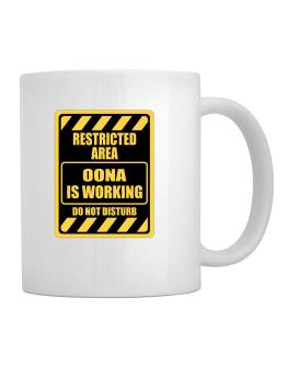 """ RESTRICTED AREA : Oona IS WORKING "" Mug"