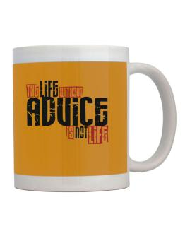 Life Without Advice Is Not Life Mug