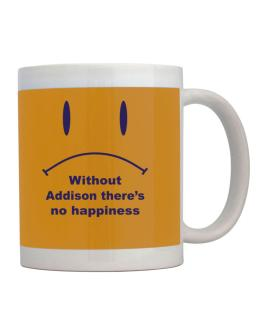 Without Addison There Is No Happiness Mug