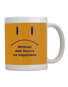 Without Adit There Is No Happiness Mug