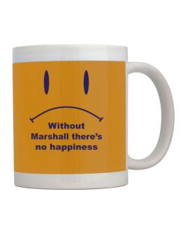 Without Marshall There Is No Happiness Mug
