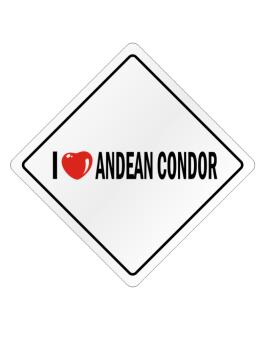 l Love Andean Condor  Crossing Sign Crossing Sign