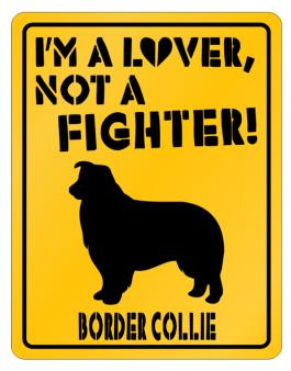Im A Lover, Not A Fighter! - Border Collie Parking Sign