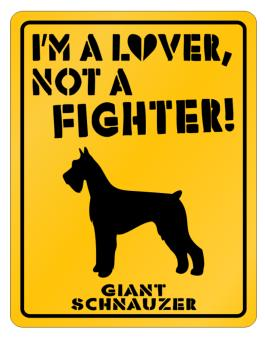 Im A Lover, Not A Fighter! - Giant Schnauzer Parking Sign