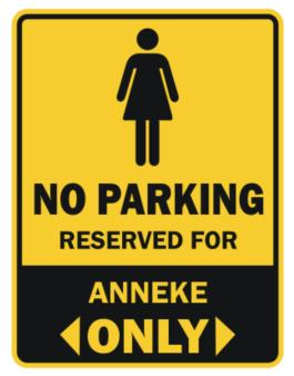 No Parking Reserved For Anneke Only Parking Sign
