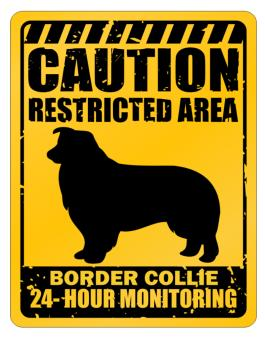 """"""" CAUTION RESTRICTED AREA Border Collie 24 - HOUR MONITORING """" Parking Sign"""