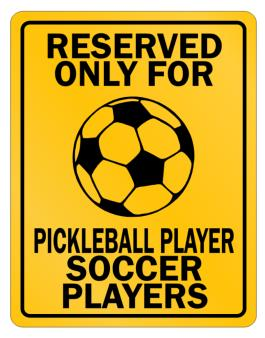 """ Reserved only for Pickleball Player Soccer Players "" Parking Sign"