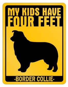 My Kids Have Four Feet Border Collie Parking Sign