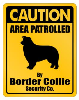 Caution Area Patrolled By Border Collie Security Co. Parking Sign