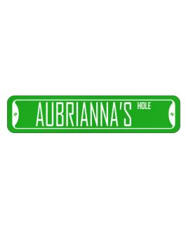 """ Aubrianna hole "" Street Sign"