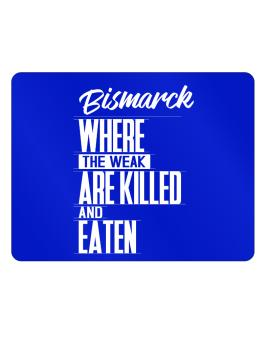 Bismarck Where The Weak Are Killed And Eaten Parking Sign - Horizontal