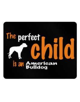 The Perfect Child Is An American Bulldog Parking Sign - Horizontal
