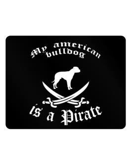 My American Bulldog Is A Pirate Parking Sign - Horizontal
