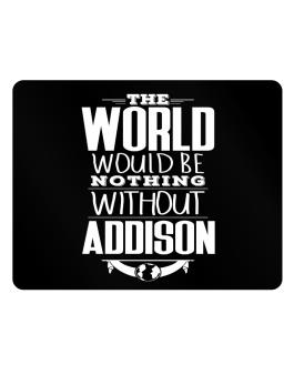 The world would be nothing without Addison Parking Sign - Horizontal