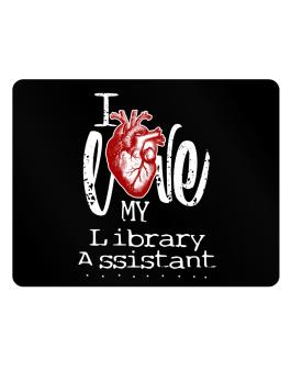 I love my Library Assistant hearts Parking Sign - Horizontal