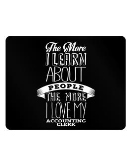The more I learn about People the more I love my Accounting Clerk Parking Sign - Horizontal