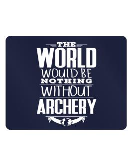 The world would be nothing without Archery Parking Sign - Horizontal