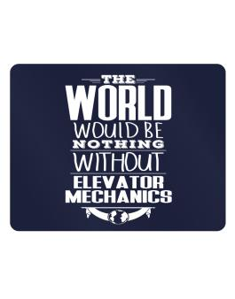 The world would be nothing without Elevator Mechanics Parking Sign - Horizontal