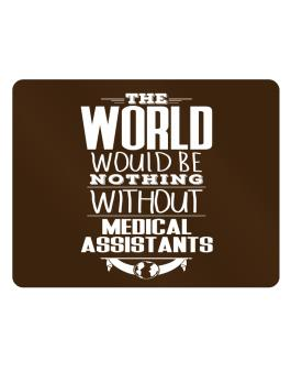 The world would be nothing without Medical Assistants Parking Sign - Horizontal