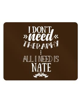 I dont need theraphy, all I need is Nate Parking Sign - Horizontal