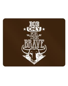 Bob Only for the Brave Parking Sign - Horizontal