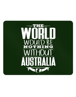 The world would be nothing without Australia Parking Sign - Horizontal